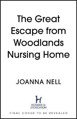 The Great Escape from Woodlands Nursing Home : Another gorgeously uplifting novel from the author of the bestselling THE SINGLE LADIES OF JACARANDA RETIREMENT VILLAGE