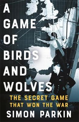Picture of A Game of Birds and Wolves : The Secret Game that Won the War
