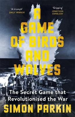 Picture of A Game of Birds and Wolves : The Secret Game that Revolutionised the War