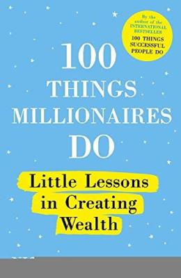 Picture of 100 Things Millionaires Do : Little lessons in creating wealth