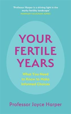 Your Fertile Years : What You Need to Know to Make Informed Choices