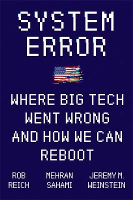 System Error : Where Big Tech Went Wrong and How We Can Reboot