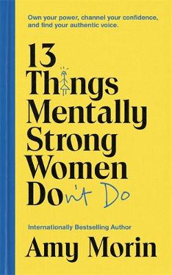 Picture of 13 Things Mentally Strong Women Don't Do : Own Your Power, Channel Your Confidence, and Find Your Authentic Voice