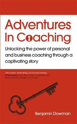 Adventures in Coaching : Unlocking the power of personal and business coaching through a captivating story