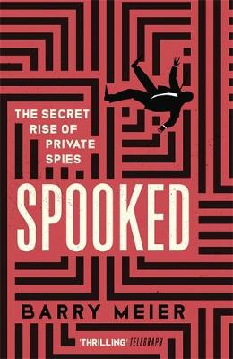 Spooked : The Secret Rise of Private Spies