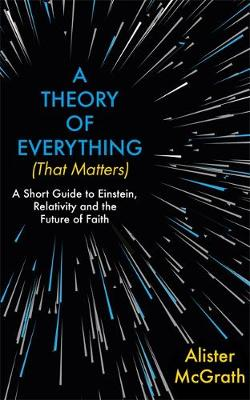 Picture of A Theory of Everything (That Matters) : A Short Guide to Einstein, Relativity and the Future of Faith