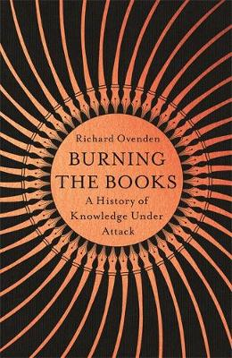 Burning the Books: RADIO 4 BOOK OF THE WEEK : A History of Knowledge Under Attack