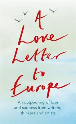Picture of A Love Letter to Europe : An outpouring of sadness and hope - Mary Beard, Shami Chakrabati, Sebastian Faulks, Neil Gaiman, Ruth Jones, J.K. Rowling, Sandi Toksvig and others