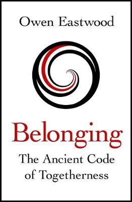 Belonging : The Ancient Code of Togetherness