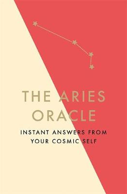 The Aries Oracle : Instant Answers from Your Cosmic Self