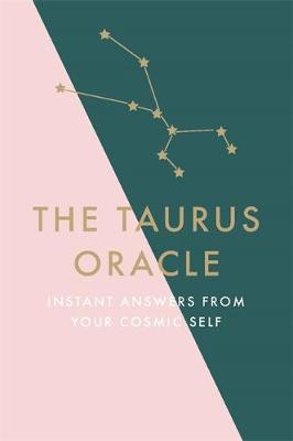 The Taurus Oracle : Instant Answers from Your Cosmic Self