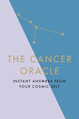 The Cancer Oracle : Instant Answers from Your Cosmic Self