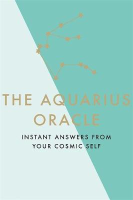 The Aquarius Oracle : Instant Answers from Your Cosmic Self