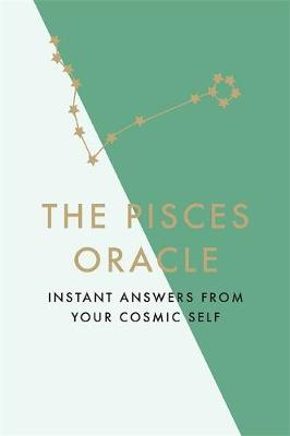 The Pisces Oracle : Instant Answers from Your Cosmic Self
