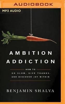 Picture of Ambition Addiction : How to Go Slow, Give Thanks, and Discover Joy Within