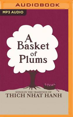 Picture of A Basket of Plums : Songs in the Tradition of Thich Nhat Hanh