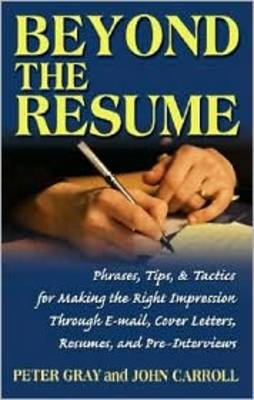 Picture of Beyond the Resume : Phrases Tips & Tactics for Making the Right Impression Through E-Mail Cover Letters Resumes and Pre-Interviews