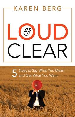 Picture of Loud and Clear : 5 Steps to Say What You Mean and Get What You Want