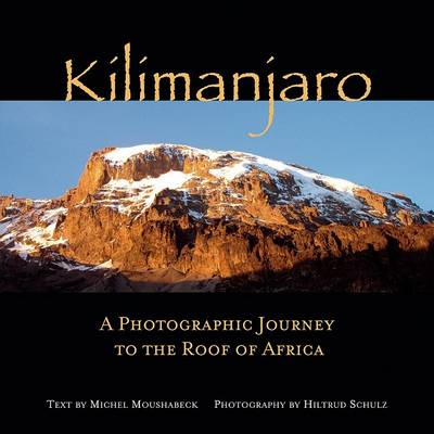 Kilimanjaro : A Photographic Journey to the Roof of Africa