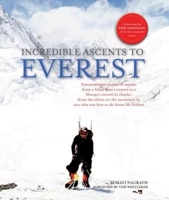 Incredible Ascents to Everest : Celebrating 60 Years of the First Successful Ascent
