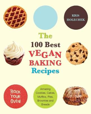 Picture of The 100 Best Vegan Baking Recipes : Amazing Cookies, Cakes, Muffins, Pies, Brownies and Breads