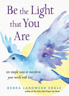 Picture of Be the Light That You are : Ten Simple Ways to Transform Your World with Love