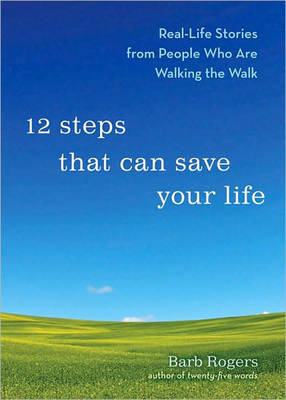 Picture of 12 Steps That Can Change Your Life : Real-Life Stories from People Who are Walking the Walk