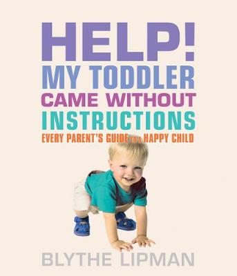 Picture of Help! My Toddler Came without Instructions : Practical Tips for Parenting a Happy One, Two, Three, and Four Year Old