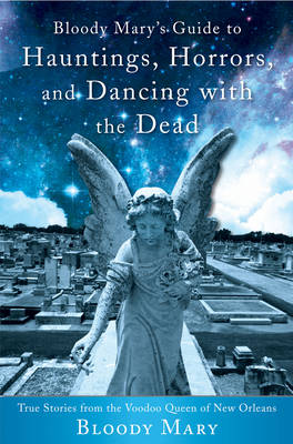 Picture of Bloody Mary's Guide to Hauntings, Horrors, and Dancing with the Dead