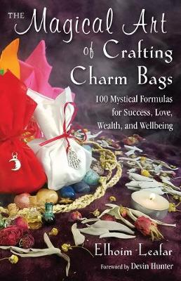 Picture of The Magical Art of Crafting Charm Bags : 100 Mystical Formulas for Success, Love, Wealth, and Wellbeing