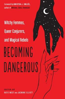Picture of Becoming Dangerous : Witchy Femmes, Queer Conjurers, and Magical Rebels