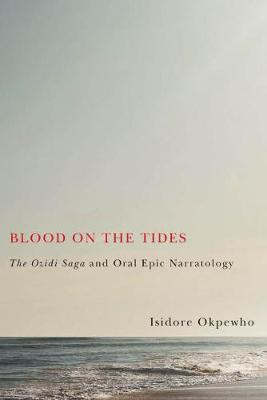 Blood on the Tides: The Ozidi Saga and Oral Epic Narratology