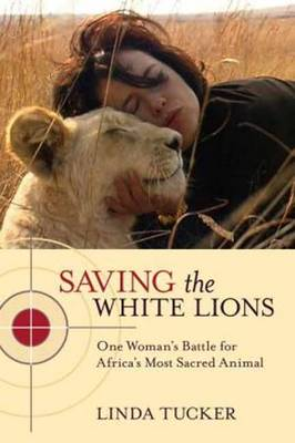 Picture of Saving the White Lions: One Woman's Battle for Africa's Most Sacred Animal
