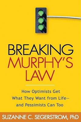 Picture of Breaking Murphy's Law : How Optimists Get What They Want from Life - and Pessimists Can Too