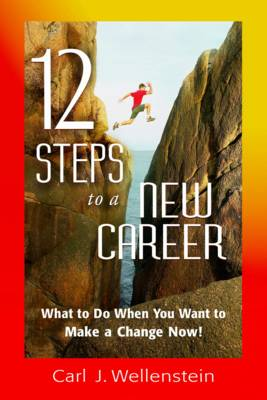 Picture of 12 Steps to a New Career : What to Do When You Want to Make a Change Now!