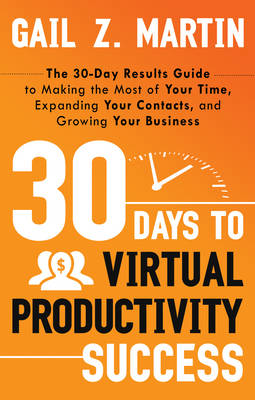 Picture of 30 Days to Virtual Productivity Success : The 30-Day Results Guide to Making the Most of Your Time, Expanding Your Contacts, and Growing Your Business