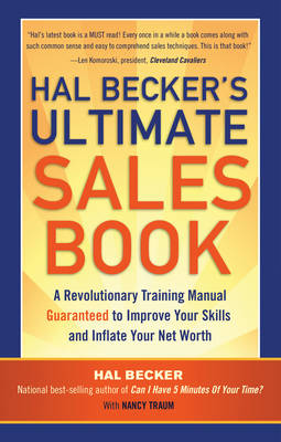 Hal Becker's Ultimate Sales Book : A Revolutionary Training Manual Guaranteed to Improve Your Skills and Boost Your Net Worth