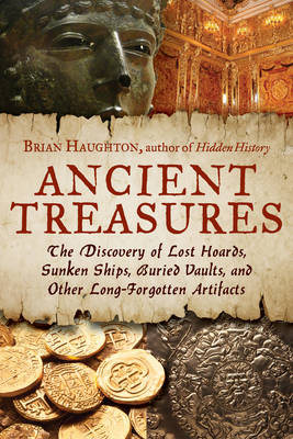 Picture of Ancient Treasures : The Discovery of Lost Hoards, Sunken Ships, Buried Vaults, and Other Long-Forgotten Artifacts