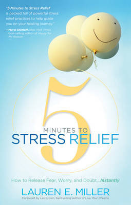 Picture of 5 Minutes to Stress Relief : How to Release Fear, Worry, and Doubt Instantly