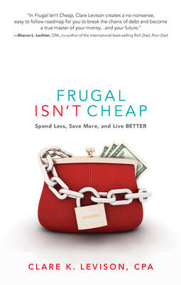 Picture of Frugal isn't Cheap : Spend Less, Save More, and Live Better