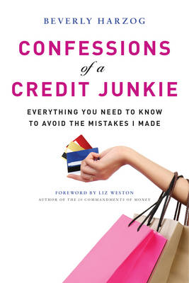 Picture of Confessions of a Credit Junkie : Everything You Need to Know to Avoid the Mistakes I Made
