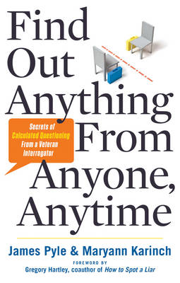 Find out Anything from Anyone, Anytime : Secrets of Calculated Questioning from a Veteran Interrogator