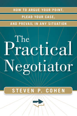 Practical Negotiator : How to Argue Your Point, Plead Your Case, and Prevail in Any Situation