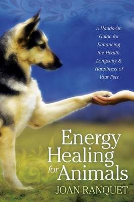 Picture of Energy Healing for Animals : A Hands-on Guide for Enhancing the Health, Longevity, and Happiness of Your Pets