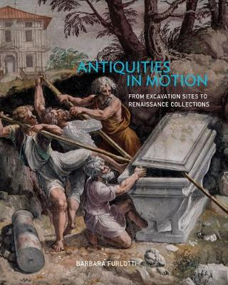 Picture of Antiquities in Motion - From Excavation Sites to Renaissance Collections