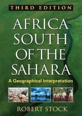 Africa South of the Sahara, Third Edition : A Geographical Interpretation