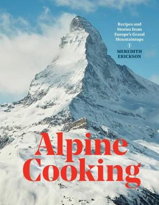 Picture of Alpine Cooking : Recipes and Stories from Europe's Grand Mountaintops