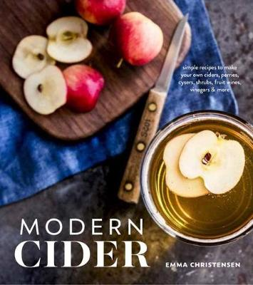 Picture of Modern Cider: Simple Recipes to Make Your Own Ciders, Perries, Cysers, Shrubs, Fruit Wines, Vinegars, and More
