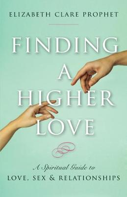 Picture of Finding a Higher Love : A Spiritual Guide to Love, Sex and Relationships