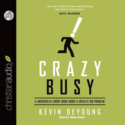 Crazy Busy : A (Mercifully) Short Book about a (Really) Big Problem